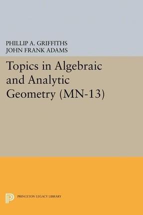 Topics in Algebraic and Analytic Geometry. (MN-13)