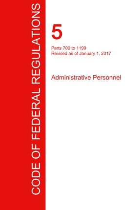 CFR 5, Parts 700 to 1199, Administrative Personnel, January 01, 2017 (Volume 2 of 3)