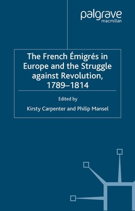 The French Emigres in Europe and the Struggle against Revolution, 1789-1814