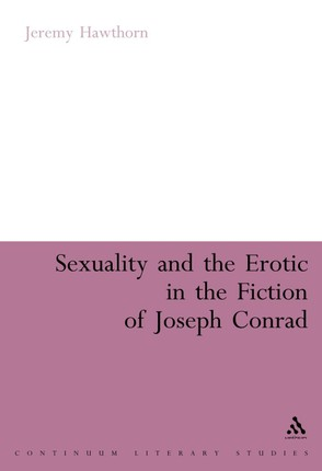 Sexuality and the Erotic in the Fiction of Joseph Conrad