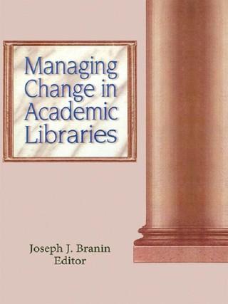 Managing Change in Academic Libraries