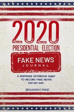 2020 Presidential Election Fake News Journal