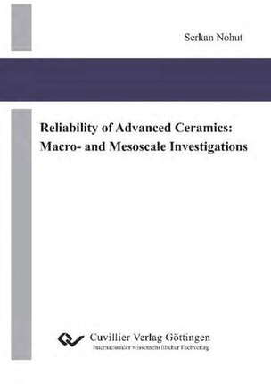 Reliability of Advanced Ceramics: Macro- and Mesoscale Investigations