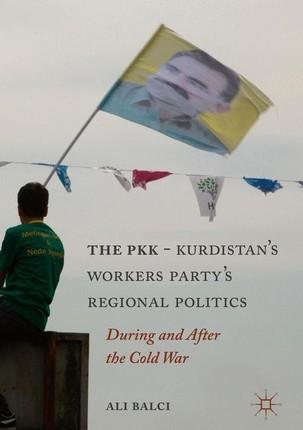 The PKK-Kurdistan's Workers Party's Regional Politics