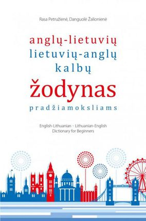 Anglų - lietuvių, lietuvių - anglų kalbų žodynas pradžiamoksliams (2015)