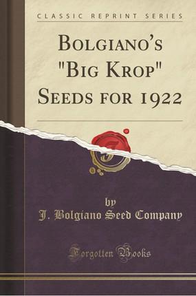 Bolgiano's Big Krop Seeds for 1922 (Classic Reprint)