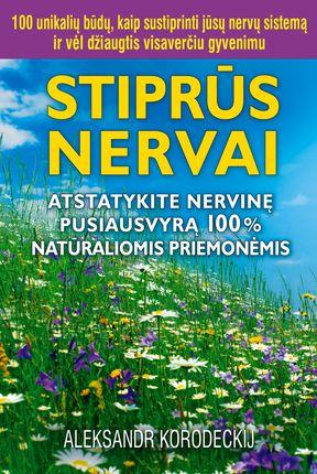 Stiprūs nervai. Atstatykite nervinę pusiausvyrą 100% natūraliomis priemonėmis