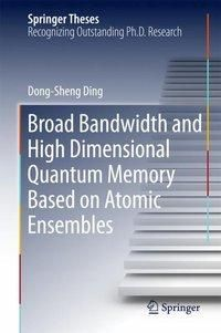 Broad bandwidth and high dimensional quantum memory based on atomic ensembles