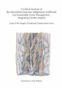 A Critical Analysis of the Interrelation between Indigenous Livelihoods and Sustainable Forest Management - Integrating Gender Aspects