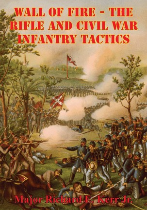 Wall Of Fire - The Rifle And Civil War Infantry Tactics
