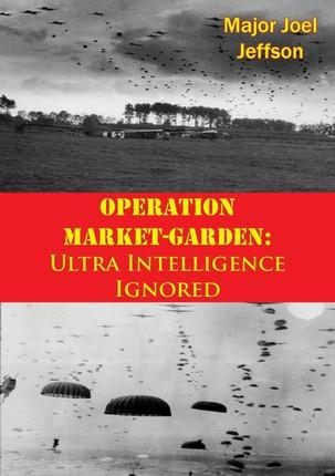 Operation Market-Garden: Ultra Intelligence Ignored