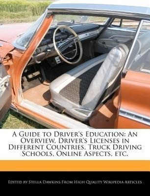 A Guide to Driver's Education: An Overview, Driver's Licenses in Different Countries, Truck Driving Schools, Online Aspects, Etc.