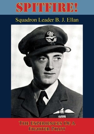 Spitfire! The Experiences Of A Fighter Pilot [Illustrated Edition]