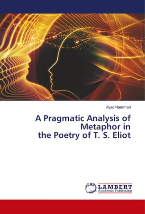 A Pragmatic Analysis of Metaphor in the Poetry of T. S. Eliot