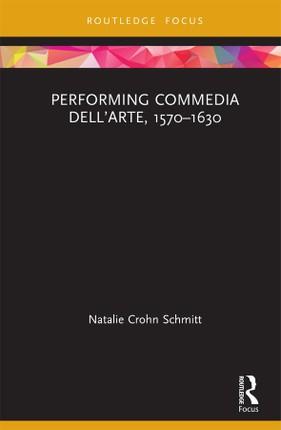 Performing Commedia dell'Arte, 1570-1630