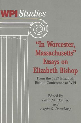 'In Worcester, Massachusetts'.  Essays on Elizabeth Bishop