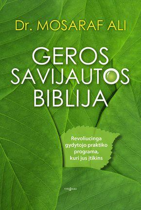 Geros savijautos biblija. Revoliucinga gydytojo praktiko programa, kuri jus įtikins