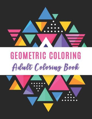 Geometric Coloring: Adult Coloring Books for Stress Relief, Beautiful Designs Geometric Shapes and Patterns, Mandala Coloring Pages