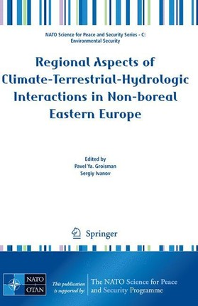 Regional Aspects of Climate-Terrestrial-Hydrologic Interactions in Non-boreal Eastern Europe. NAPSC - NATO Science for Peace and Security Series C: Environmental Security