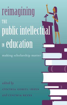 Reimagining the Public Intellectual in Education