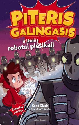 Piteris Galingasis ir įžūlūs robotai plėšikai