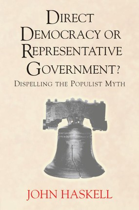 Direct Democracy Or Representative Government? Dispelling The Populist Myth
