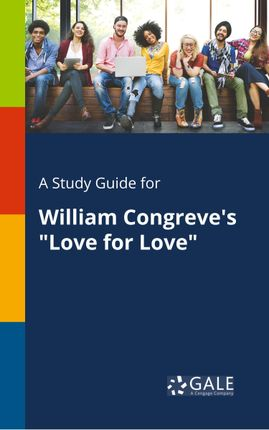 "A Study Guide for William Congreve's ""Love for Love"""