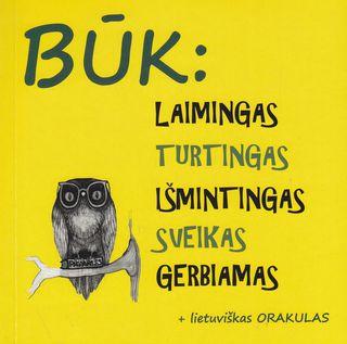 Būk: laimingas turtingas išmintingas sveikas gerbiamas + lietuviškas orakulas