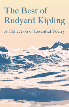 The Best of Rudyard Kipling - A Collection of Essential Poetry