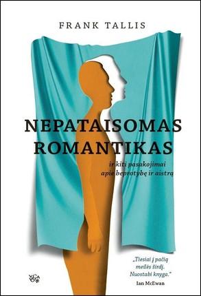 NEPATAISOMAS ROMANTIKAS ir kiti pasakojimai apie beprotybę ir aistrą