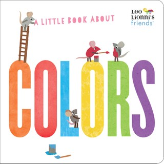 A Little Book About Colors (Leo Lionni's Friends)