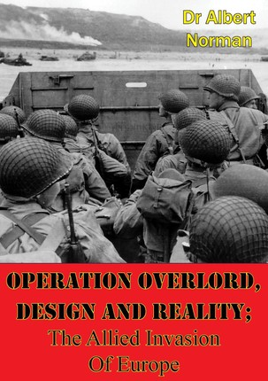 Operation Overlord, Design And Reality; The Allied Invasion Of Europe