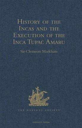 History of the Incas, by Pedro Sarmiento de Gamboa, and the Execution of the Inca Tupac Amaru, by Captain Baltasar de Ocampo
