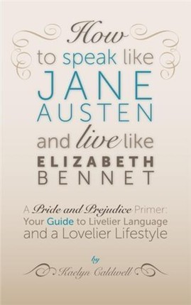How to Speak Like Jane Austen and Live Like Elizabeth Bennet
