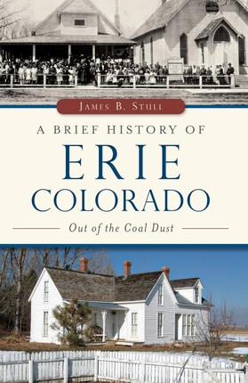 Brief History of Erie, Colorado: Out of the Coal Dust