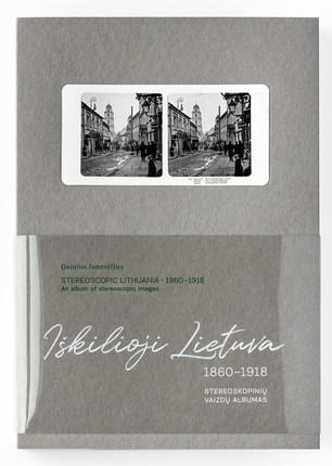 IŠKILIOJI LIETUVA 1861–1918: stereoskopinių vaizdų albumas