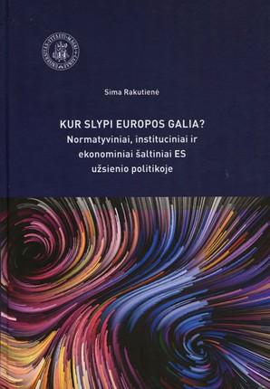 Kur slypi Europos galia? Normatyviniai, instituciniai ir ekonominiai šaltiniai ES užsienio politikoje
