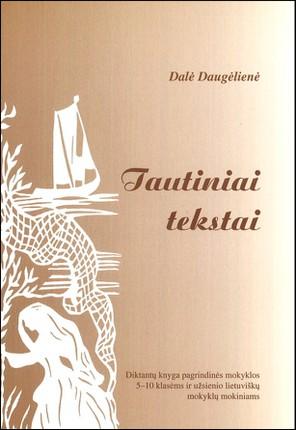 Tautiniai tekstai: diktantų knyga pagrindinės mokyklos 5-10 klasėms ir užsienio lietuviškų mokyklų mokiniams