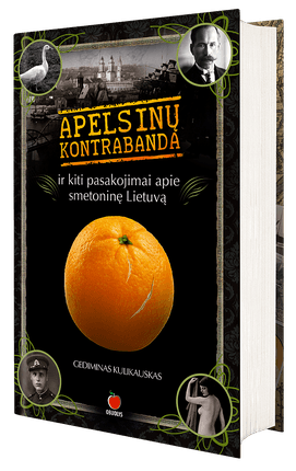Apelsinų kontrabanda ir kiti pasakojimai apie smetoninę Lietuvą