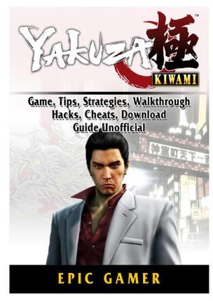 Yakuza Kiwami, Game, Tips, Strategies, Walkthrough, Hacks, Cheats, Download, Guide Unofficial