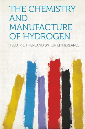 The Chemistry and Manufacture of Hydrogen