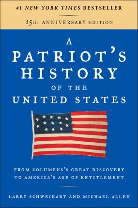 A Patriot's History of the United States: From Columbus's Great Discovery to America's Age of Entitlement, Revised Edition