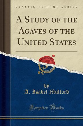 A Study of the Agaves of the United States (Classic Reprint)