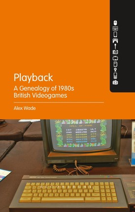 Playback - A Genealogy of 1980s British Videogames