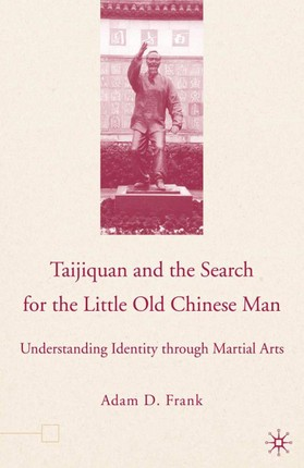 Taijiquan and The Search for The Little Old Chinese Man