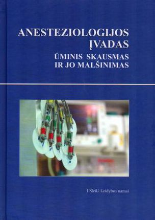 Anesteziologijos įvadas: ūminis skausmas ir jo malšinimas