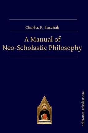 A Manual of Neo-Scholastic Philosophy