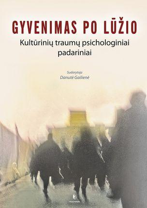 Gyvenimas po lūžio: kultūrinių traumų psichologiniai padariniai