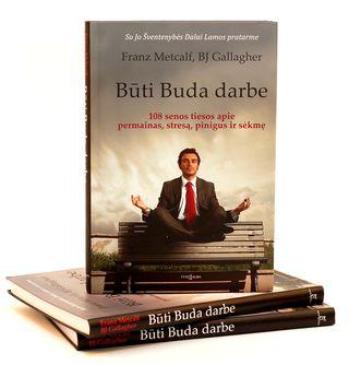 Būti Buda darbe. 108 senos tiesos apie permainas, stresą, pinigus ir sėkmę