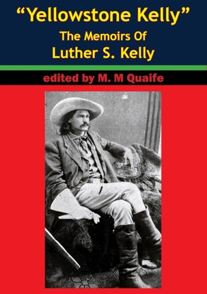 &quote;Yellowstone Kelly&quote; - The Memoirs Of Luther S. Kelly